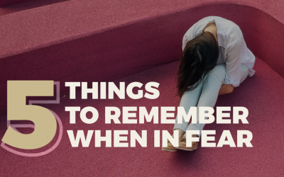 5 Things to Remember When You are Afraid